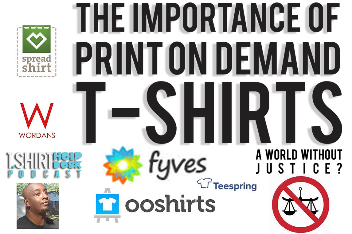 The Importance Of Print On Demand T Shirts A World Without Justice