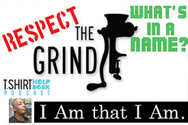 Respect the Grind! What's In A Name. I am That I AM