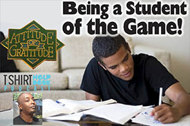 Being a Student of the Game & Having the Attitude of Gratidude