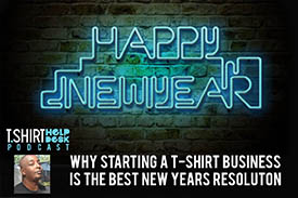The New Years Podcast: Why Now is The Best Time To Start a T-shirt Business