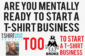 Are you mentally prepared to start a t-shirt Business..Too Broke to sell Tshirts?