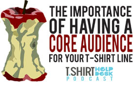 The Importance Of Having A Core Audience For Your T-shirt Line