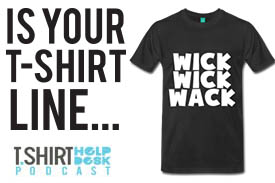 Is your T-shirt line WACK??????Tshirthelpdesk Podcast