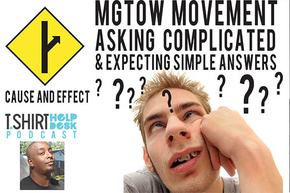 Cause and Effect MGTOW-Complicated Questions Simple Answer-Stealing Designs