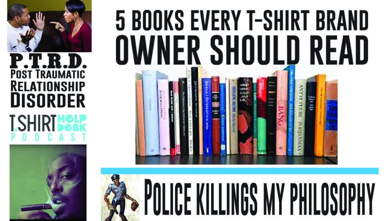 5 Books Every T-shirt Brand Owner should read. Police shootings. P.T.R.D.